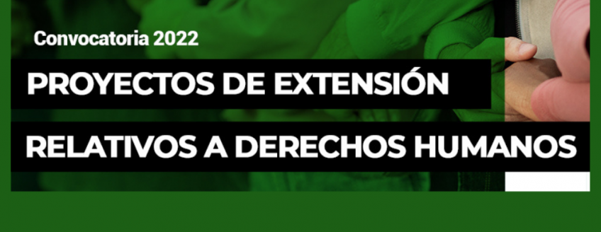 """Imagen con tonos verdes en bloque y recorte de fotografía donde se aprecian manos entrelazadas y texto: """"Convocatoria 2022. Proyectos de extensión relativos a derechos humanos"""""""